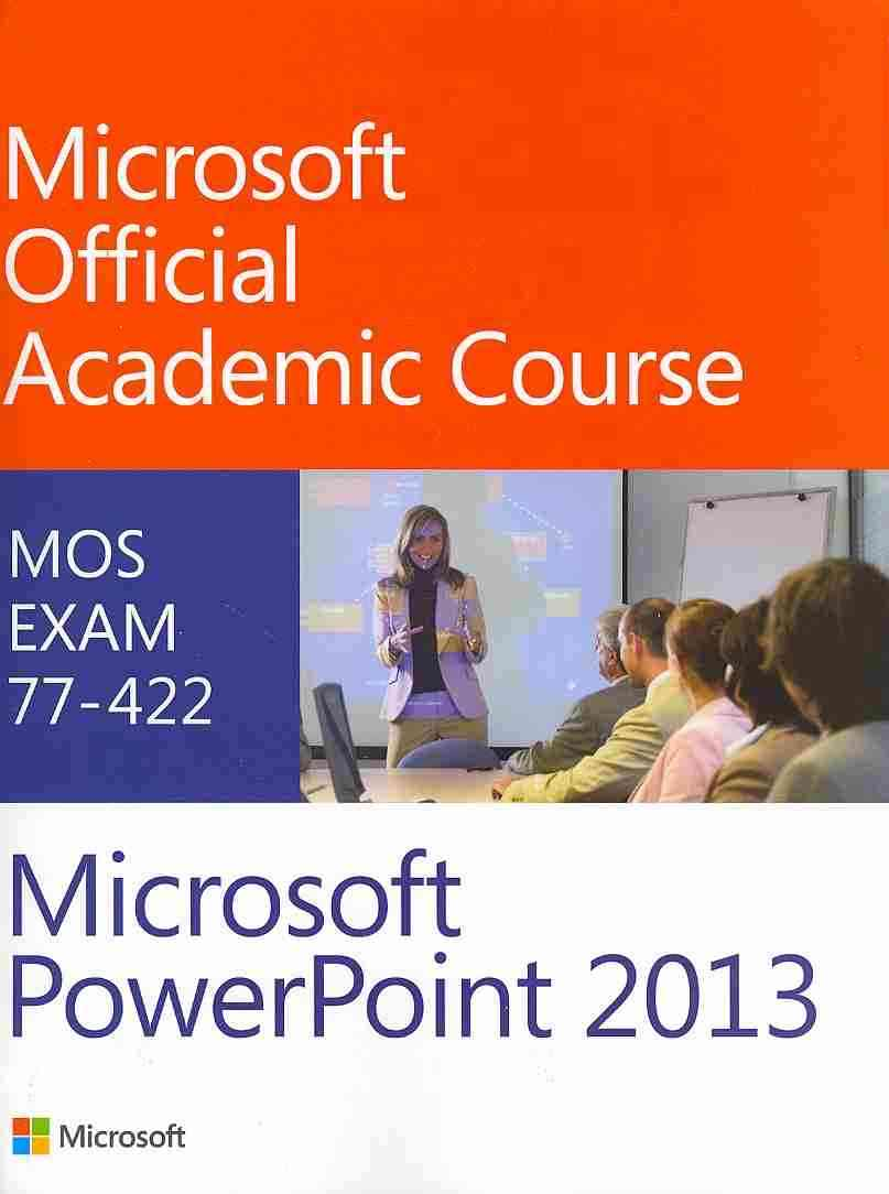 77-422 Microsoft Powerpoint 2013 By Microsoft Official Academic Course (COR)