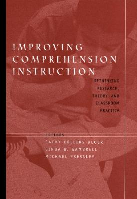 Improving Comprehension Instruction By Block, Cathy Collins (EDT)/ Gambrell, Linda (EDT)/ Pressley, Michael (EDT)/ Pessley, Michael (EDT)