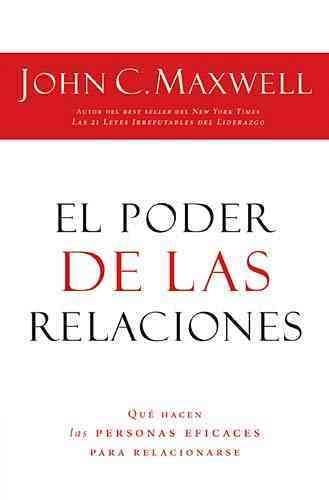 El poder de las relaciones/ Everyone Communicates, Few Connect By Maxwell, John C.